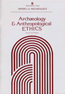 Archaeology and Anthropological Ethics